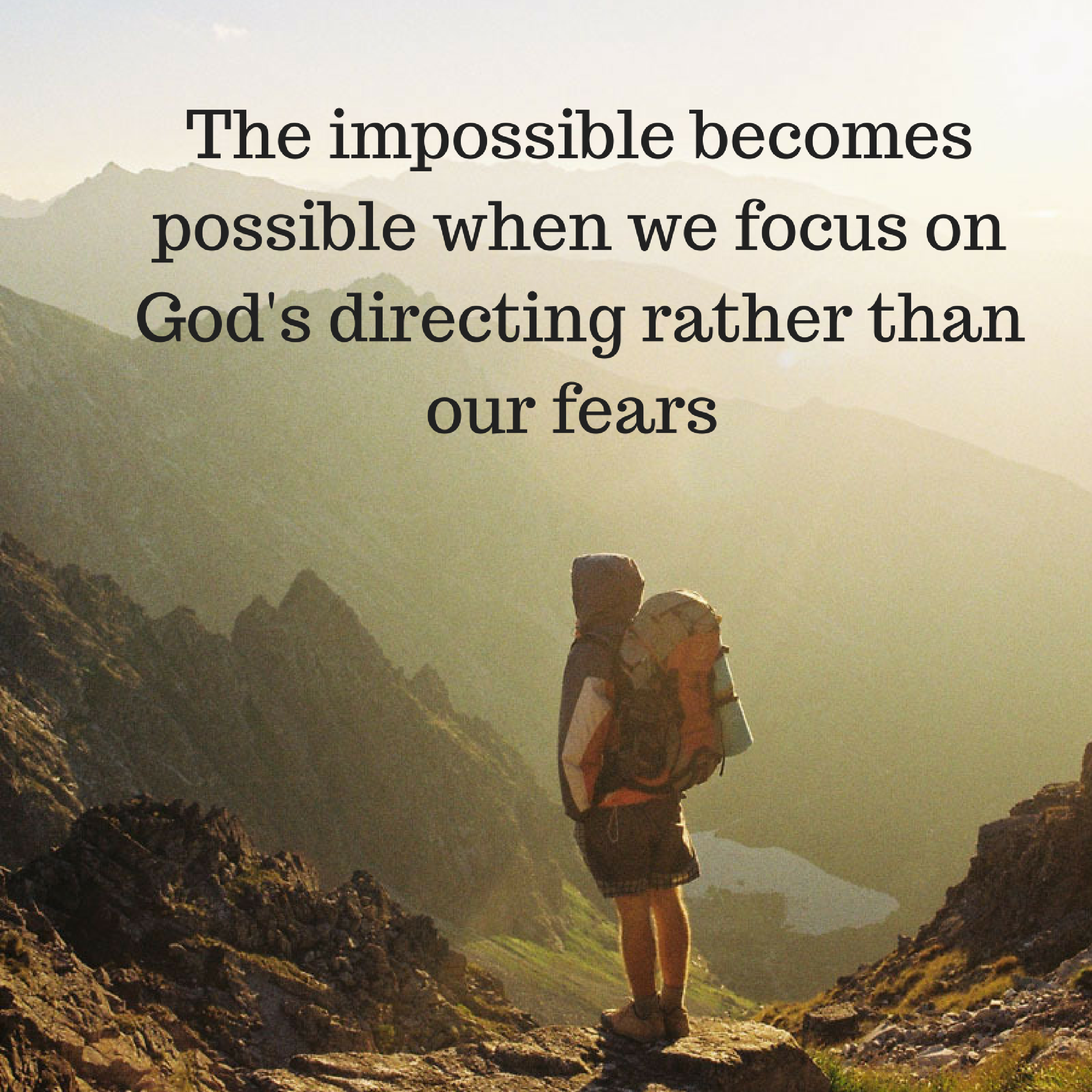the-impossible-becomes-possible-when-we-focus-on-gods-directing-rather-than-our-fears
