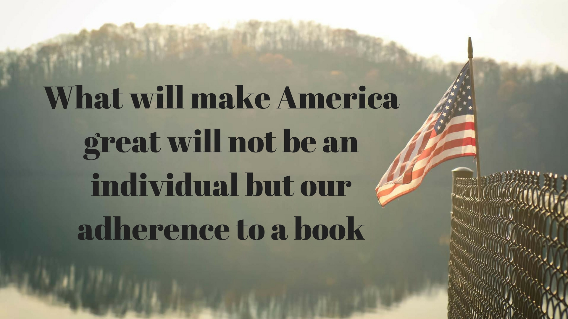 what-will-make-america-great-will-not-be-an-individual-but-our-adherence-to-a-book